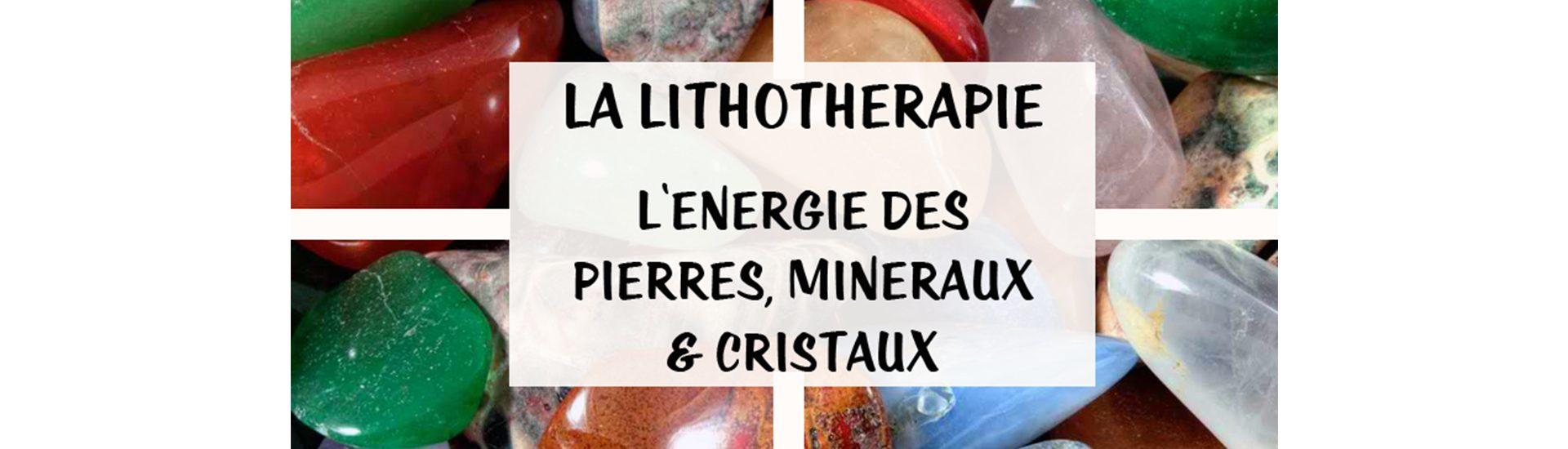 Lithotherapie l'énergie des pierres